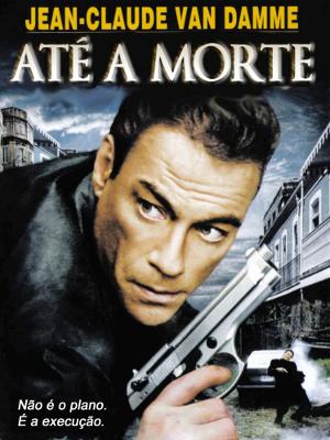 Até a Morte - Filme 2007 - AdoroCinema
